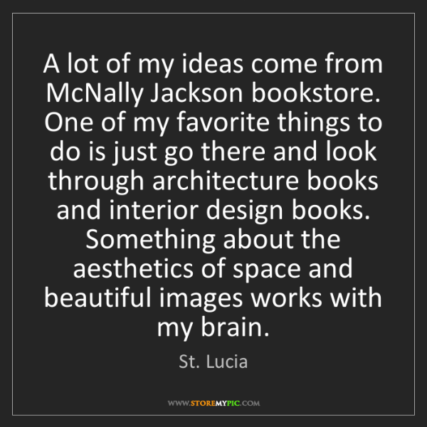 St. Lucia: A lot of my ideas come from McNally Jackson bookstore....