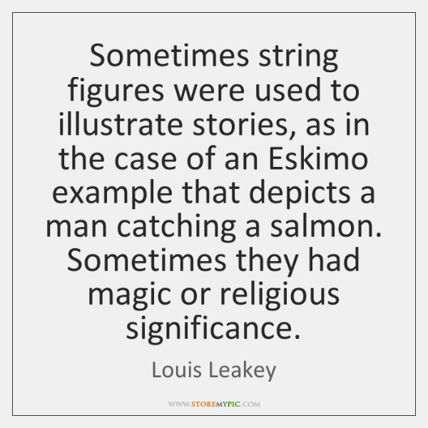 Sometimes string figures were used to illustrate stories, as in the case ...