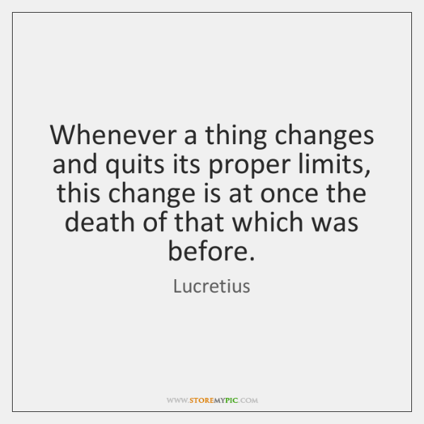 Whenever a thing changes and quits its proper limits, this change is ...