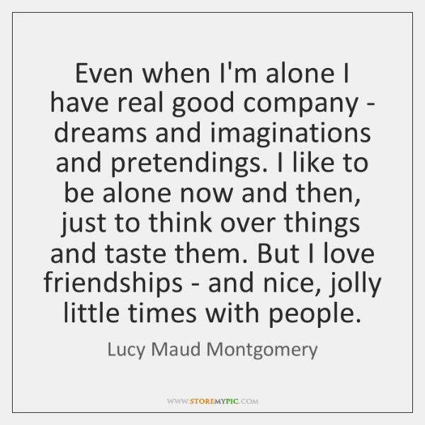 Even when I'm alone I have real good company - dreams and ...