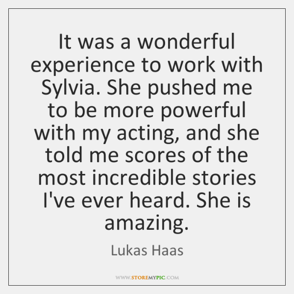 It was a wonderful experience to work with Sylvia. She pushed me ...