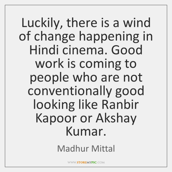 Luckily, there is a wind of change happening in Hindi cinema. Good ...