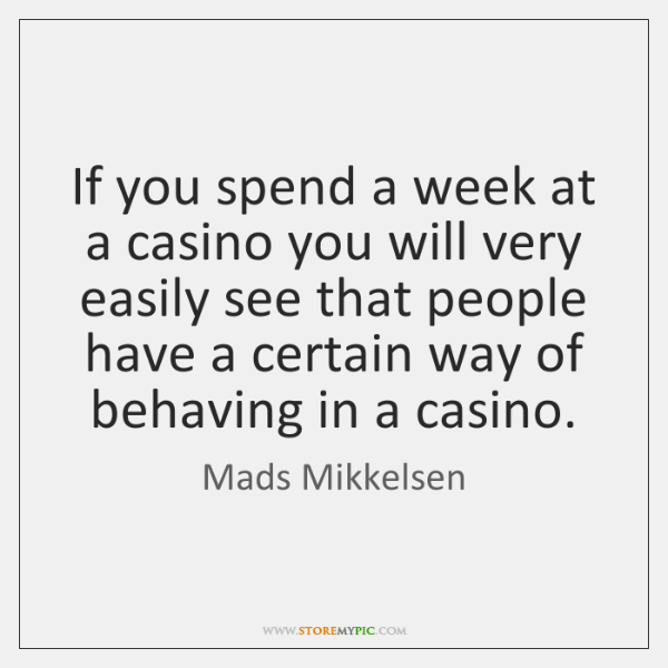 If you spend a week at a casino you will very easily ...