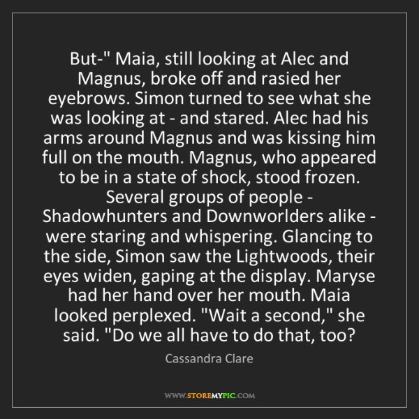 "Cassandra Clare: But-"" Maia, still looking at Alec and Magnus, broke off..."