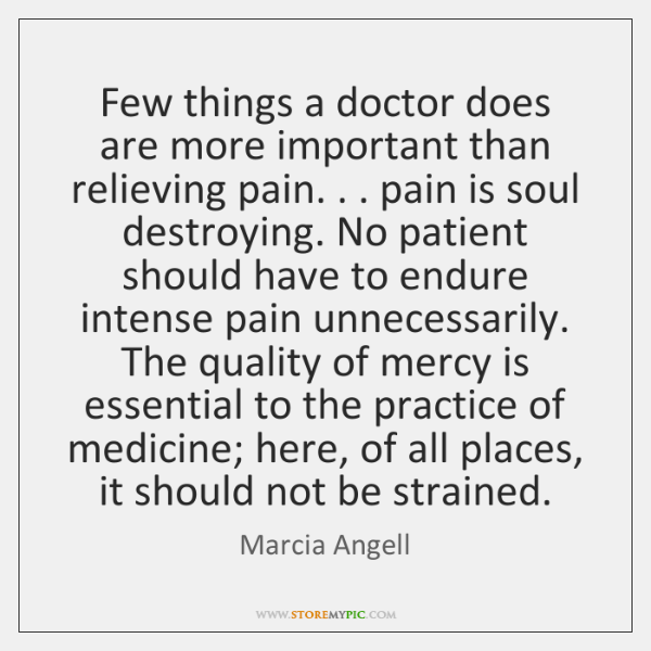Few things a doctor does are more important than relieving pain. . . pain ...