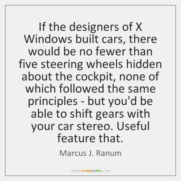 If the designers of X Windows built cars, there would be no ...