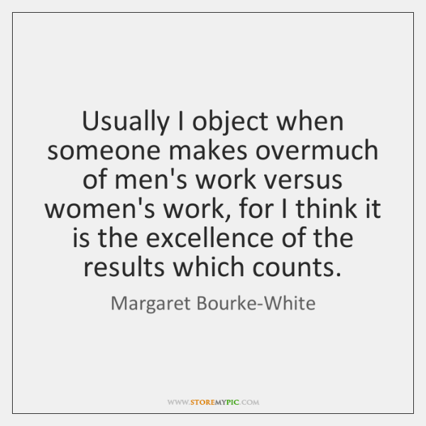 Usually I object when someone makes overmuch of men's work versus women's ...