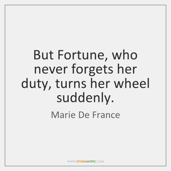 But Fortune, who never forgets her duty, turns her wheel suddenly.