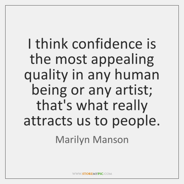 I think confidence is the most appealing quality in any human being ...