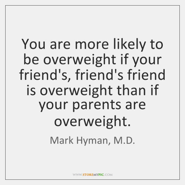 You are more likely to be overweight if your friend's, friend's friend ...