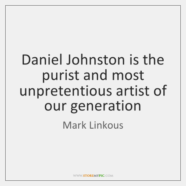 Daniel Johnston is the purist and most unpretentious artist of our generation