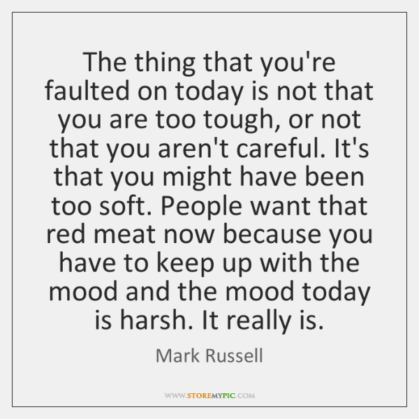 The thing that you're faulted on today is not that you are ...