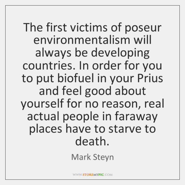 The first victims of poseur environmentalism will always be developing countries. In ...