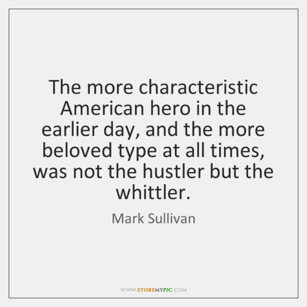 The more characteristic American hero in the earlier day, and the more ...