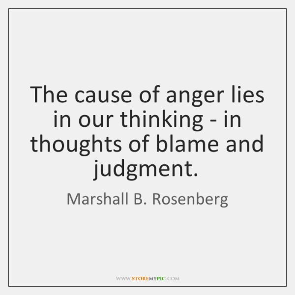 The cause of anger lies in our thinking - in thoughts of ...