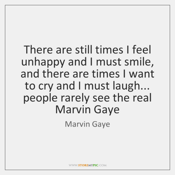 There are still times I feel unhappy and I must smile, and ...