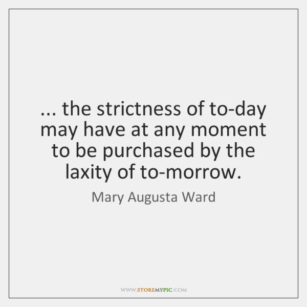 ... the strictness of to-day may have at any moment to be purchased ...