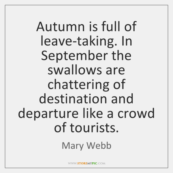 Autumn is full of leave-taking. In September the swallows are chattering of ...