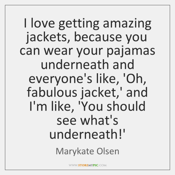 I love getting amazing jackets, because you can wear your pajamas underneath ...