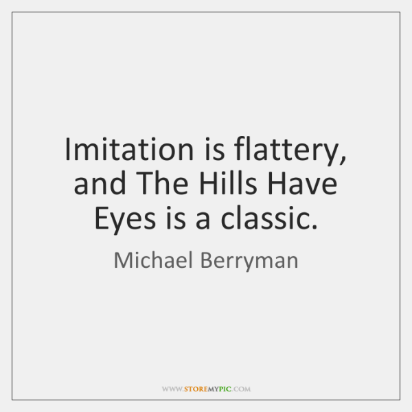 Imitation is flattery, and The Hills Have Eyes is a classic.