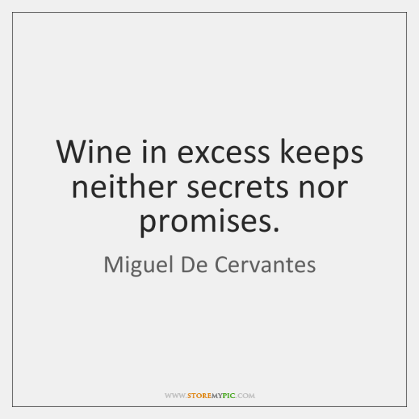 Wine in excess keeps neither secrets nor promises.