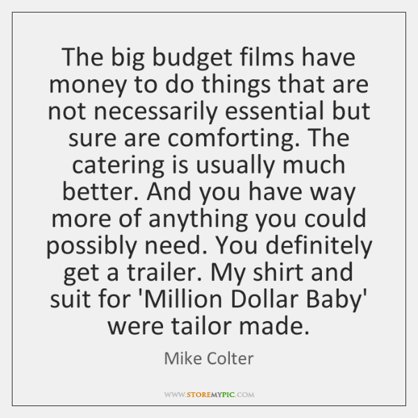 The big budget films have money to do things that are not ...