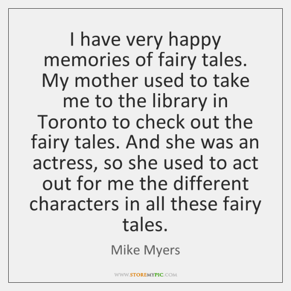 I have very happy memories of fairy tales. My mother used to ...