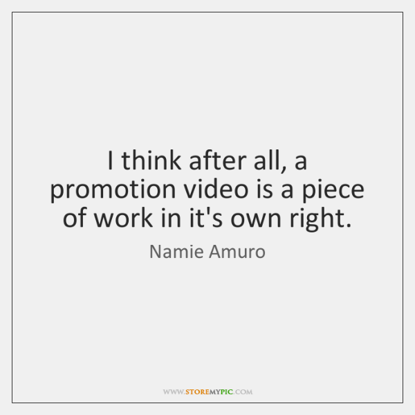 I think after all, a promotion video is a piece of work ...