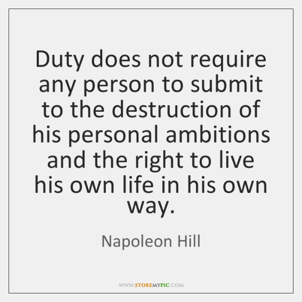 Duty does not require any person to submit to the destruction of ...