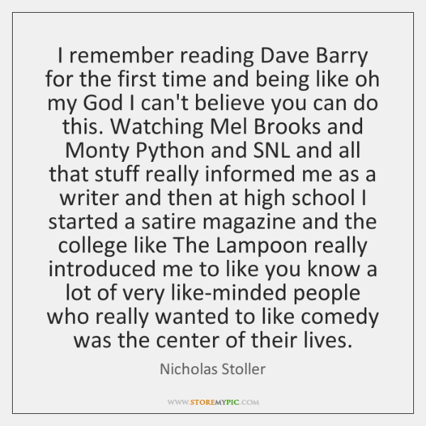 I remember reading Dave Barry for the first time and being like ...