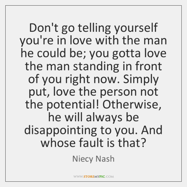 Don't go telling yourself you're in love with the man he could ...