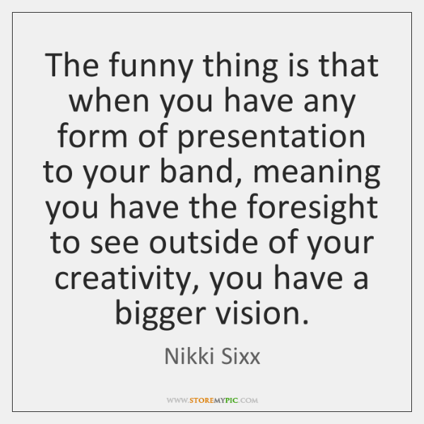 The funny thing is that when you have any form of presentation ...
