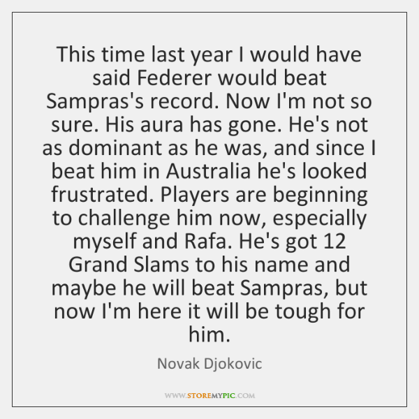 This time last year I would have said Federer would beat Sampras's ...