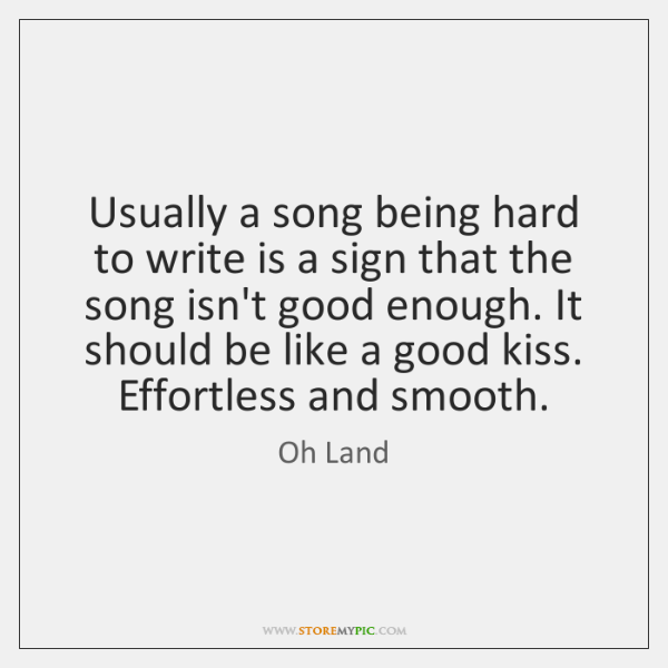 Usually a song being hard to write is a sign that the ...