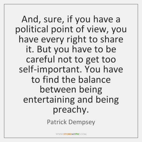 And, sure, if you have a political point of view, you have ...