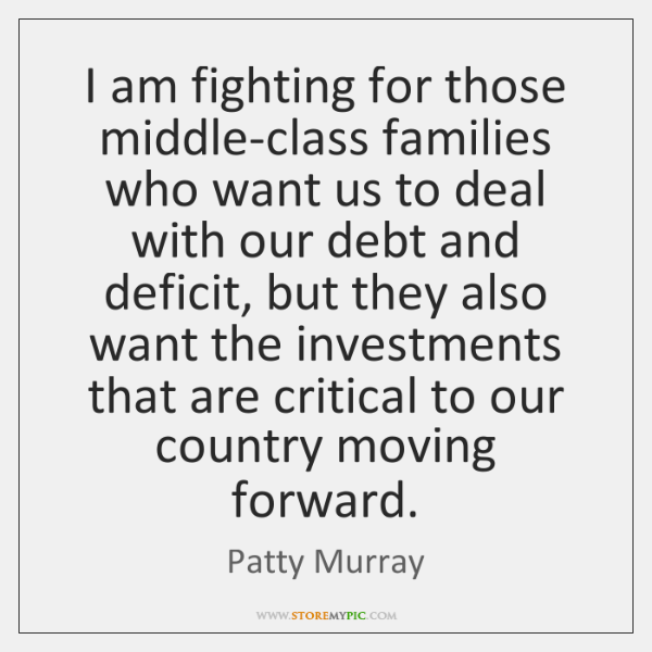 I am fighting for those middle-class families who want us to deal ...