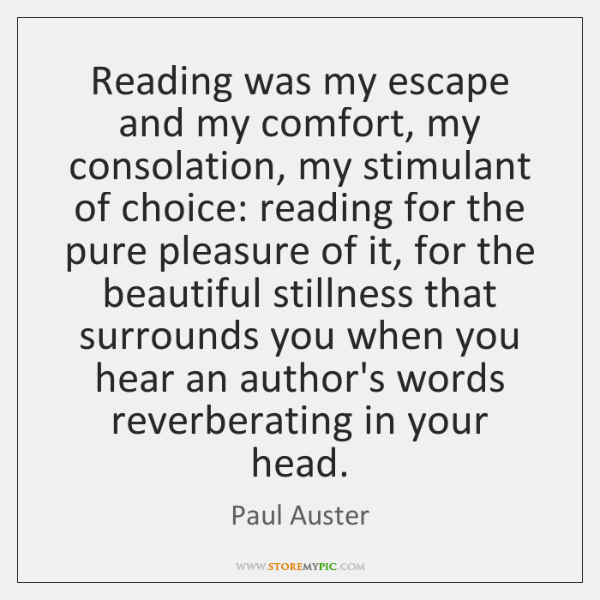 Reading was my escape and my comfort, my consolation, my stimulant of ...