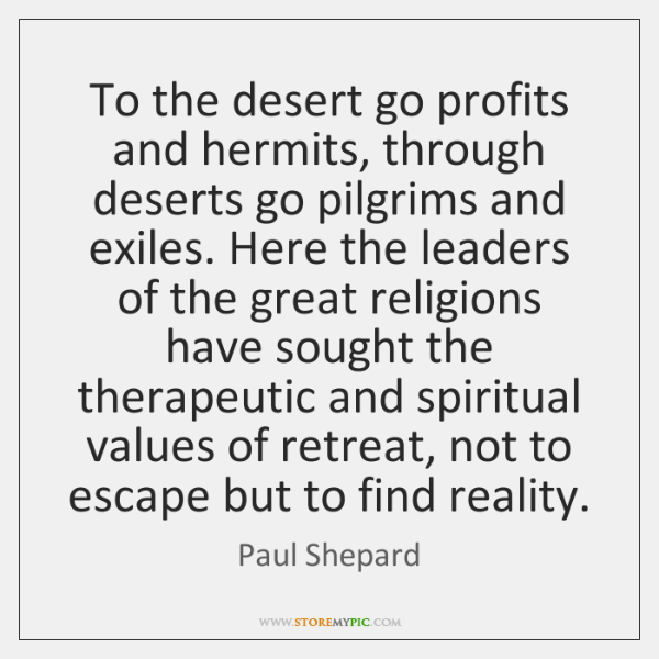 To the desert go profits and hermits, through deserts go pilgrims and ...