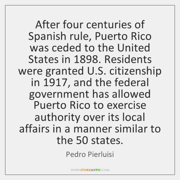 After four centuries of Spanish rule, Puerto Rico was ceded to the ...