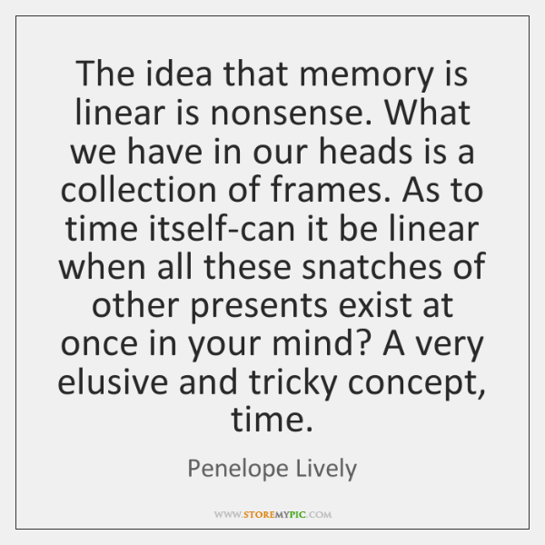 The idea that memory is linear is nonsense. What we have in ...