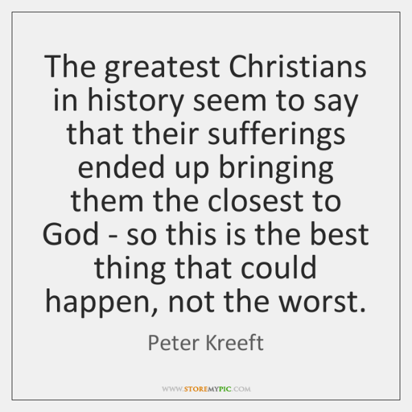 The greatest Christians in history seem to say that their sufferings ended ...