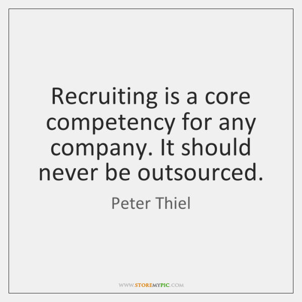 Recruiting is a core competency for any company. It should never be ...