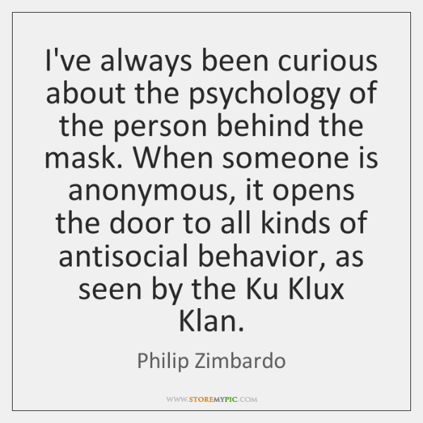 I've always been curious about the psychology of the person behind the ...