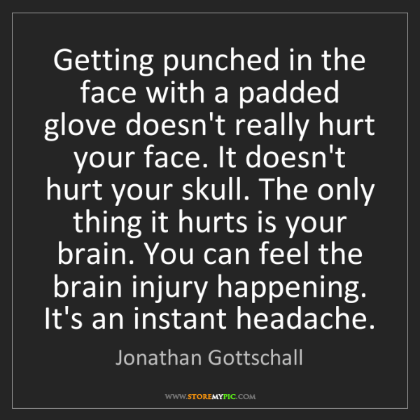 Jonathan Gottschall: Getting punched in the face with a padded glove doesn't...
