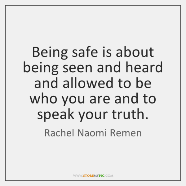 Being safe is about being seen and heard and allowed to be ...