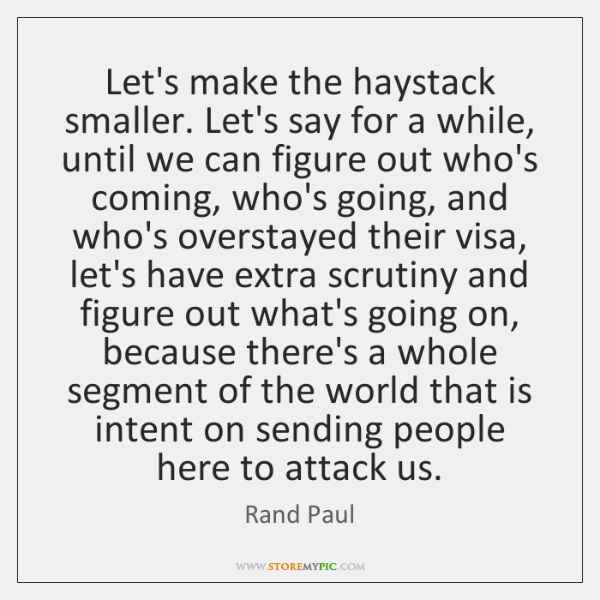 Let's make the haystack smaller. Let's say for a while, until we ...