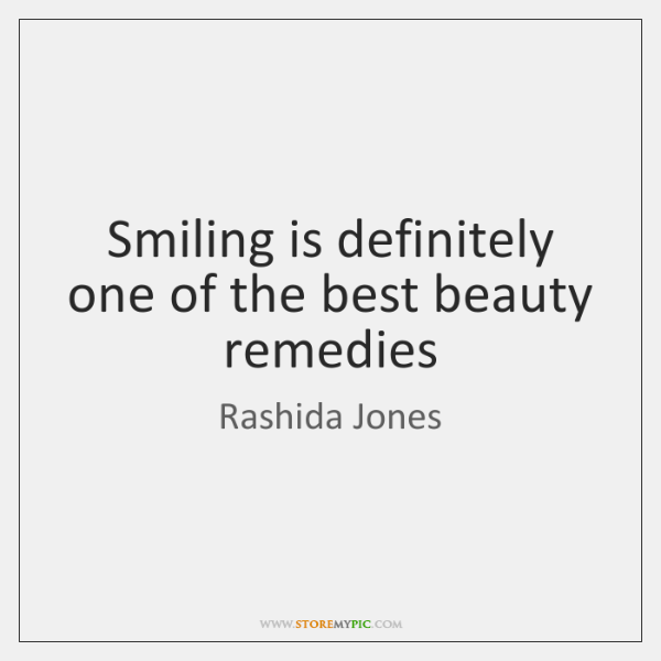 Smiling is definitely one of the best beauty remedies