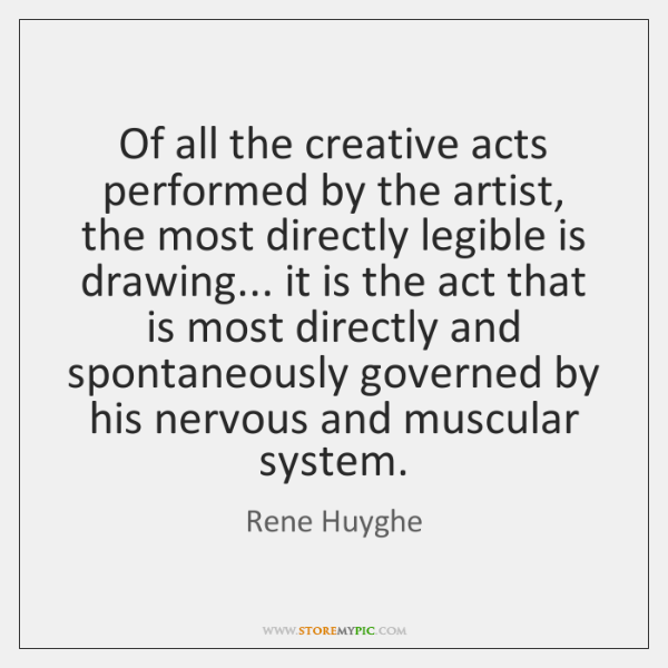 Of all the creative acts performed by the artist, the most directly ...
