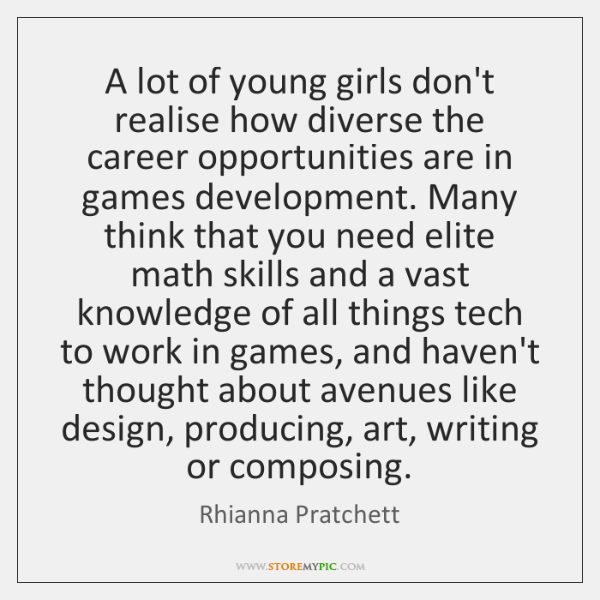 A lot of young girls don't realise how diverse the career opportunities ...