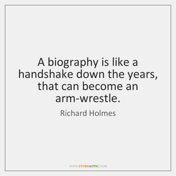 A biography is like a handshake down the years, that can become ...